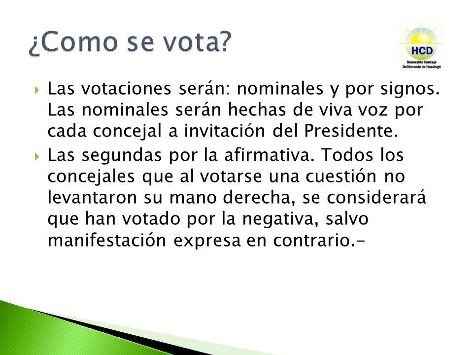 ¿Como se vota Las votaciones serán: nominales y por signos. Las nominales serán hechas de viva voz por cada concejal a invitación del Presidente.