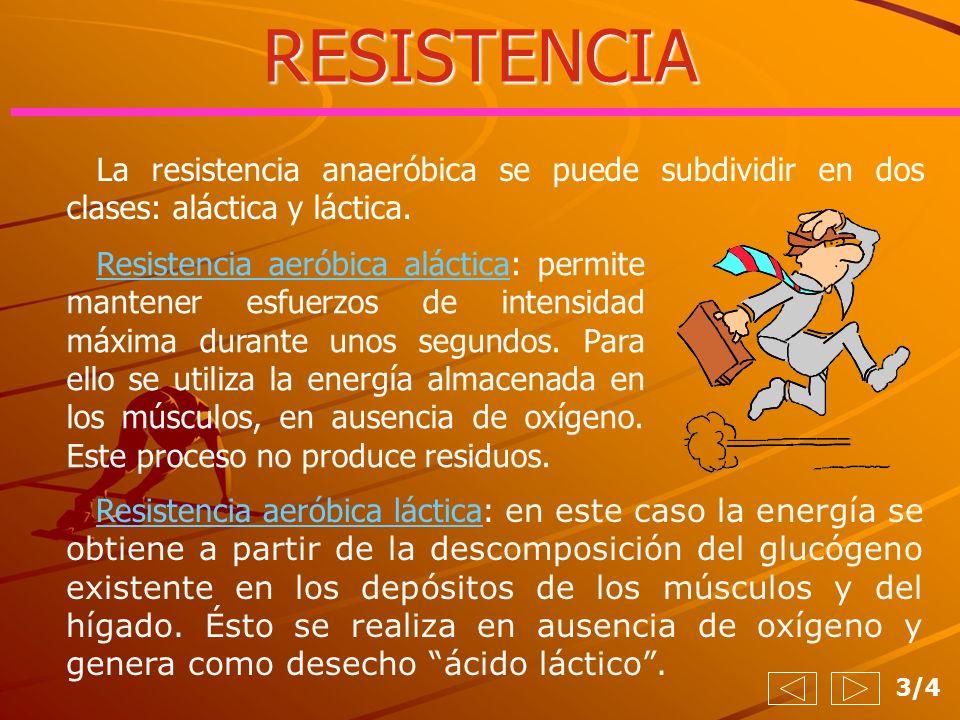 RESISTENCIA La resistencia anaeróbica se puede subdividir en dos clases: aláctica y láctica.