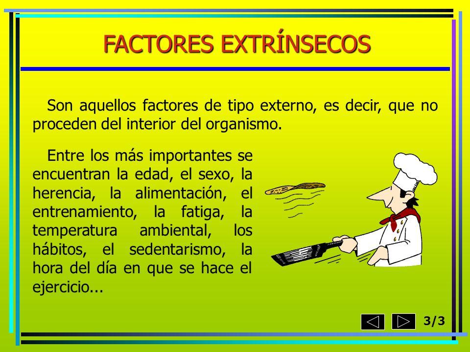 FACTORES EXTRÍNSECOS Son aquellos factores de tipo externo, es decir, que no proceden del interior del organismo.