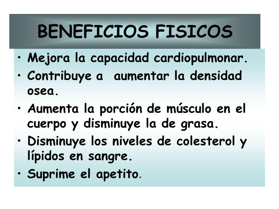 BENEFICIOS FISICOS Mejora la capacidad cardiopulmonar.