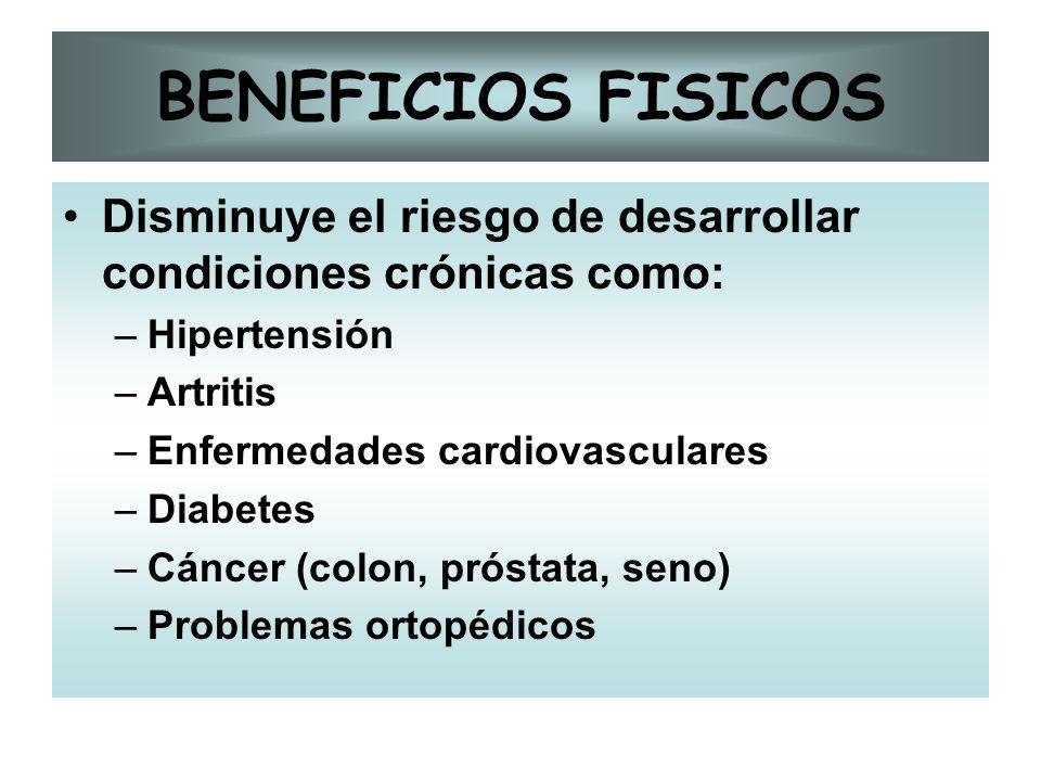 BENEFICIOS FISICOS Disminuye el riesgo de desarrollar condiciones crónicas como: Hipertensión. Artritis.