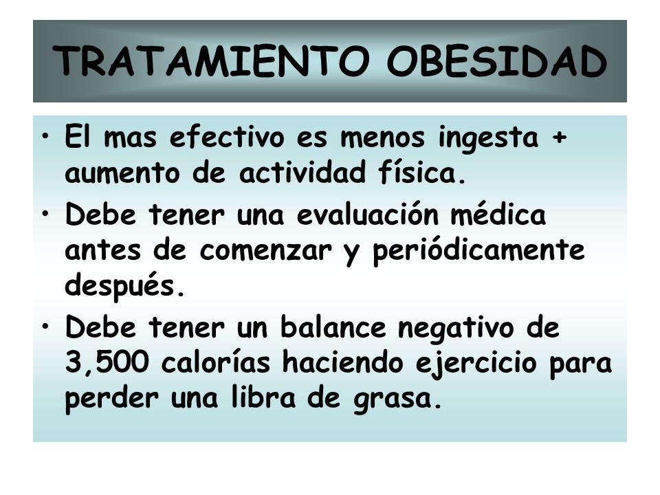 TRATAMIENTO OBESIDAD El mas efectivo es menos ingesta + aumento de actividad física.