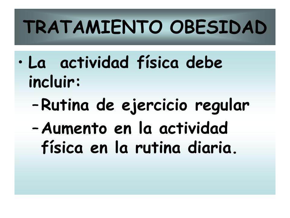 TRATAMIENTO OBESIDAD La actividad física debe incluir: