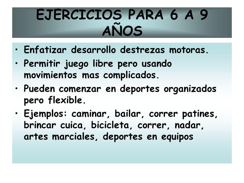EJERCICIOS PARA 6 A 9 AÑOS Enfatizar desarrollo destrezas motoras.