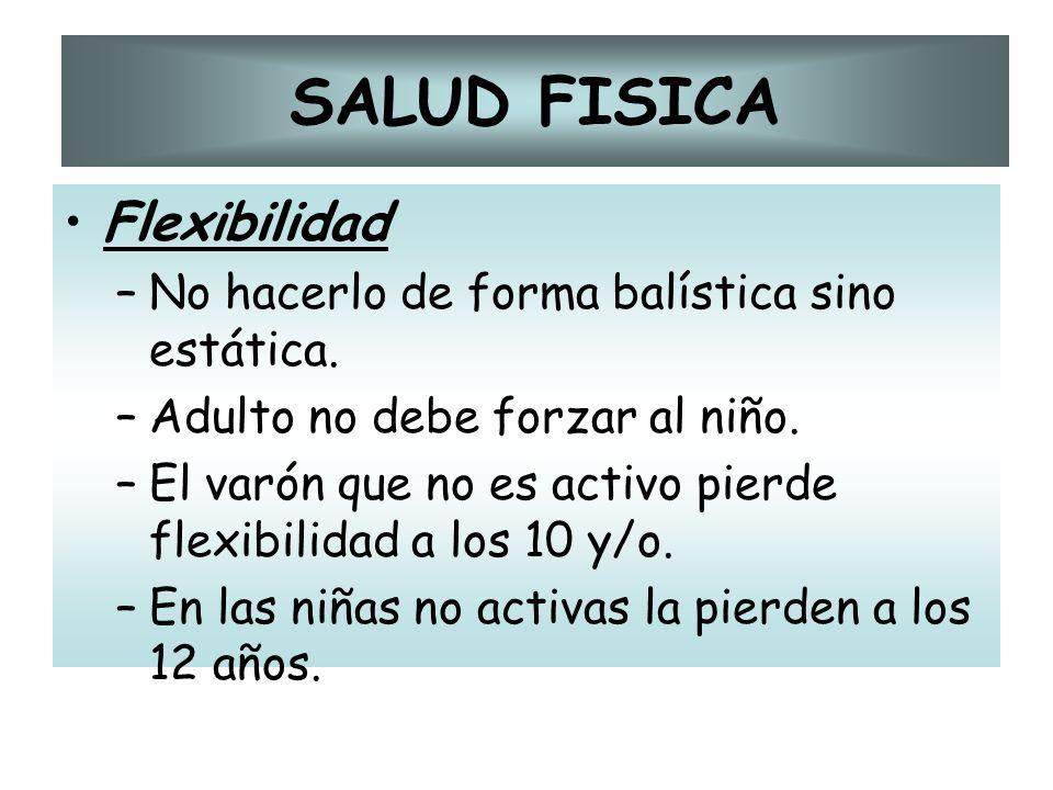 SALUD FISICA Flexibilidad No hacerlo de forma balística sino estática.