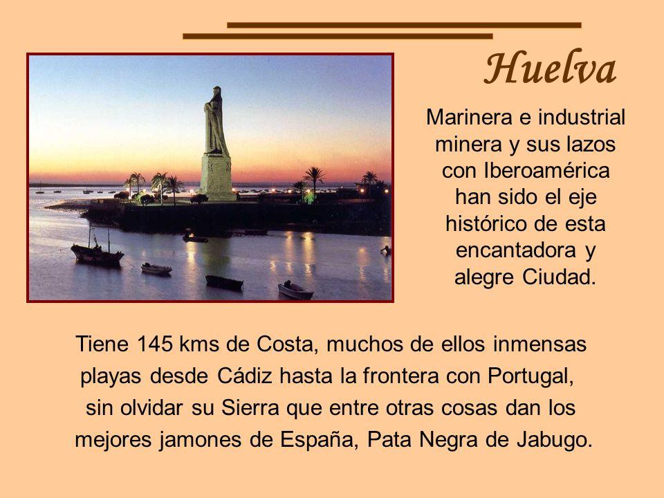 Huelva Marinera e industrial minera y sus lazos con Iberoamérica han sido el eje histórico de esta encantadora y alegre Ciudad.