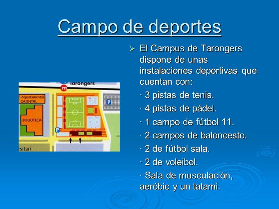 Campo de deportes El Campus de Tarongers dispone de unas instalaciones deportivas que cuentan con: · 3 pistas de tenis.