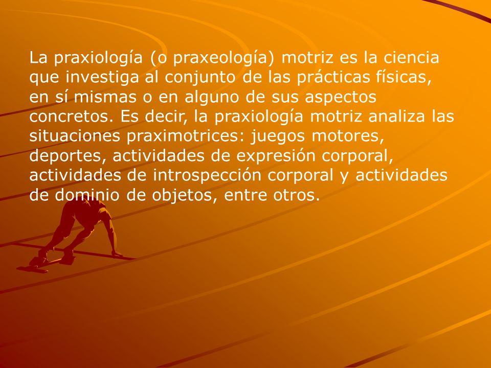 La praxiología (o praxeología) motriz es la ciencia que investiga al conjunto de las prácticas físicas, en sí mismas o en alguno de sus aspectos concretos.