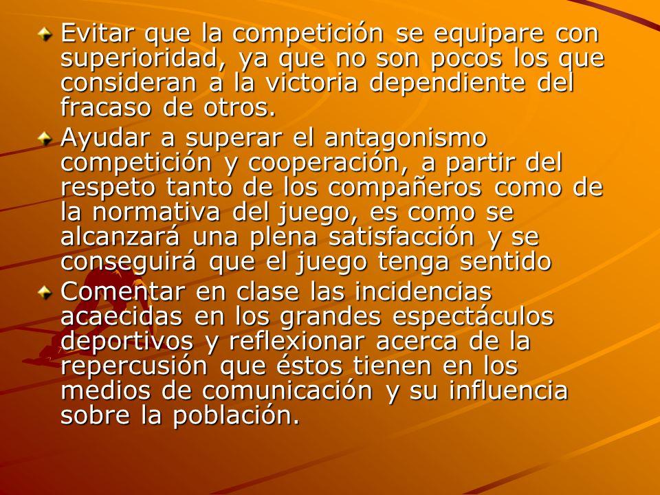 Evitar que la competición se equipare con superioridad, ya que no son pocos los que consideran a la victoria dependiente del fracaso de otros.