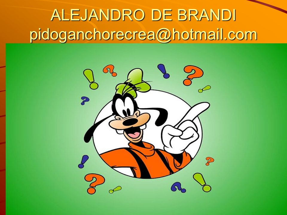 ALEJANDRO DE BRANDI pidoganchorecrea@hotmail.com