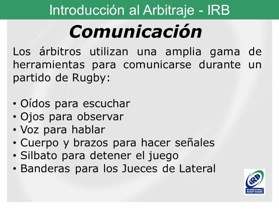 Comunicación Los árbitros utilizan una amplia gama de herramientas para comunicarse durante un partido de Rugby: