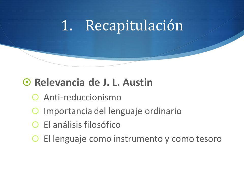 Recapitulación Relevancia de J. L. Austin Anti-reduccionismo