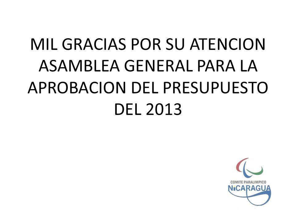 MIL GRACIAS POR SU ATENCION ASAMBLEA GENERAL PARA LA APROBACION DEL PRESUPUESTO DEL 2013