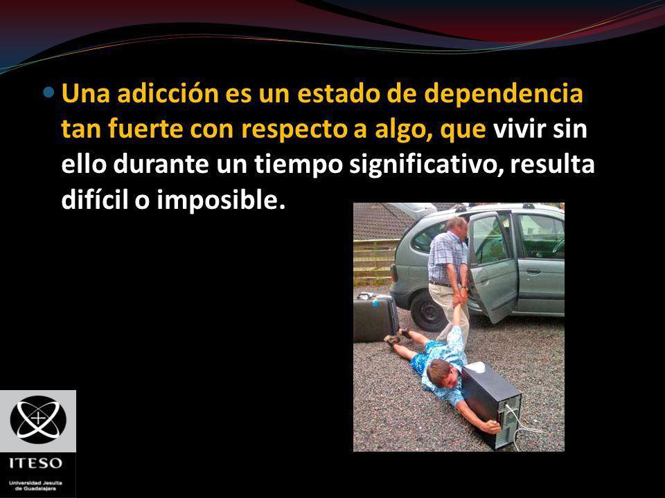 Una adicción es un estado de dependencia tan fuerte con respecto a algo, que vivir sin ello durante un tiempo significativo, resulta difícil o imposible.
