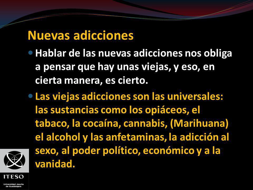 Nuevas adicciones Hablar de las nuevas adicciones nos obliga a pensar que hay unas viejas, y eso, en cierta manera, es cierto.