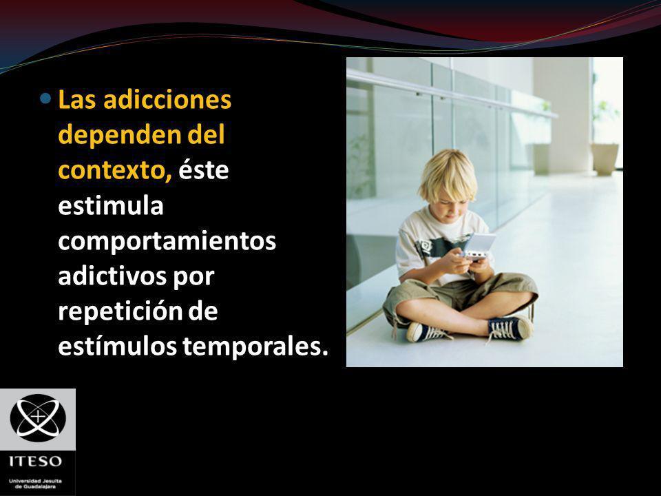Las adicciones dependen del contexto, éste estimula comportamientos adictivos por repetición de estímulos temporales.