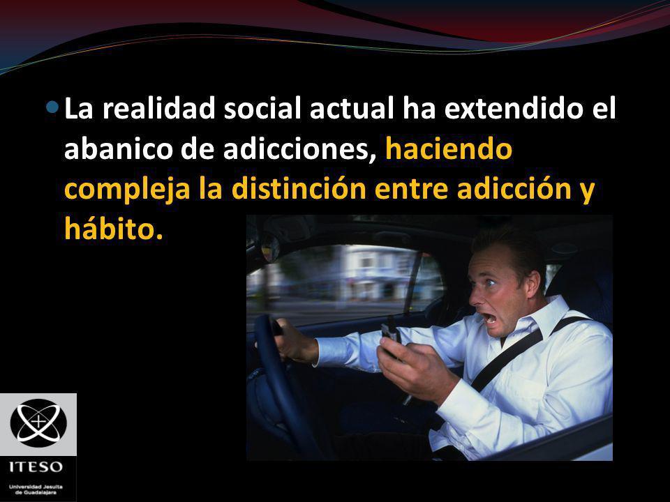La realidad social actual ha extendido el abanico de adicciones, haciendo compleja la distinción entre adicción y hábito.