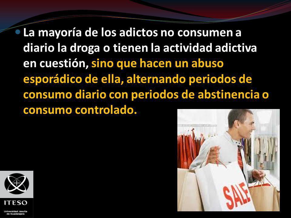 La mayoría de los adictos no consumen a diario la droga o tienen la actividad adictiva en cuestión, sino que hacen un abuso esporádico de ella, alternando periodos de consumo diario con periodos de abstinencia o consumo controlado.