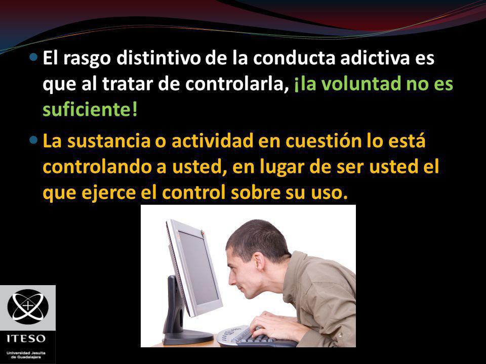 El rasgo distintivo de la conducta adictiva es que al tratar de controlarla, ¡la voluntad no es suficiente!
