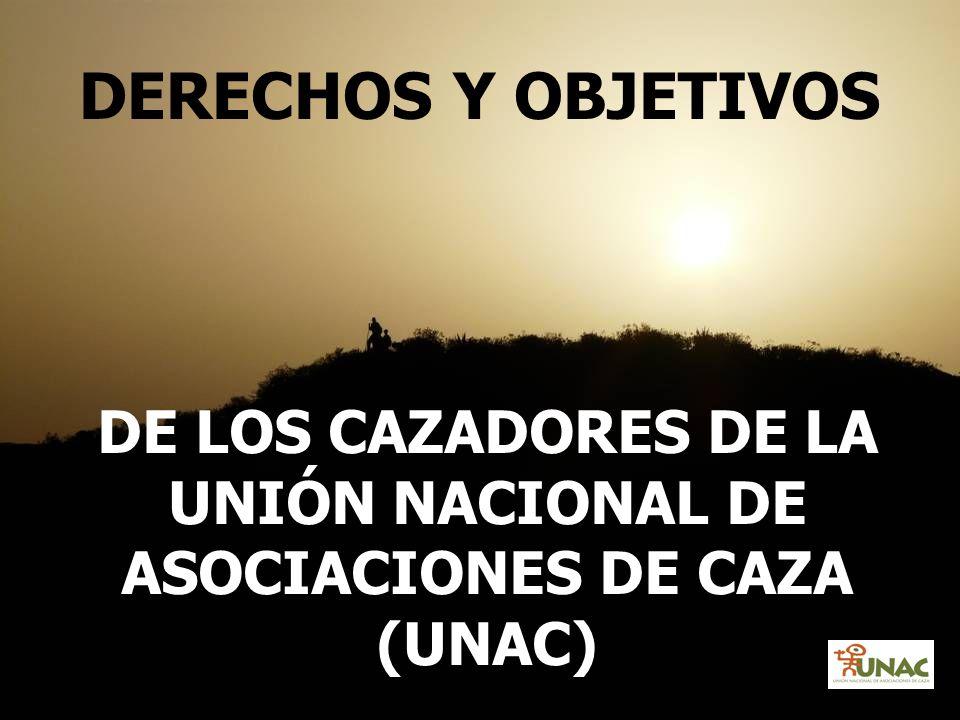 DE LOS CAZADORES DE LA UNIÓN NACIONAL DE ASOCIACIONES DE CAZA (UNAC)
