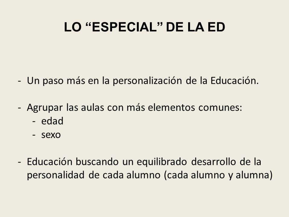 LO ESPECIAL DE LA ED Un paso más en la personalización de la Educación. Agrupar las aulas con más elementos comunes: