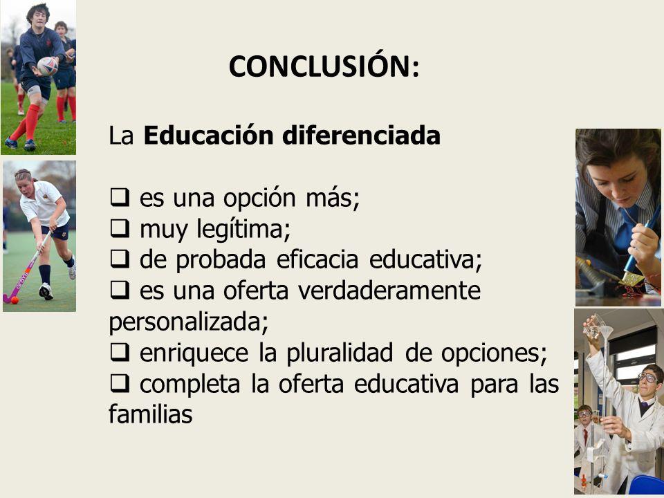 CONCLUSIÓN: La Educación diferenciada es una opción más; muy legítima;