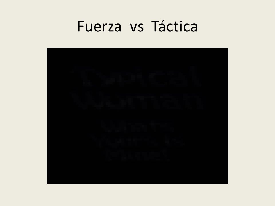 Fuerza vs Táctica