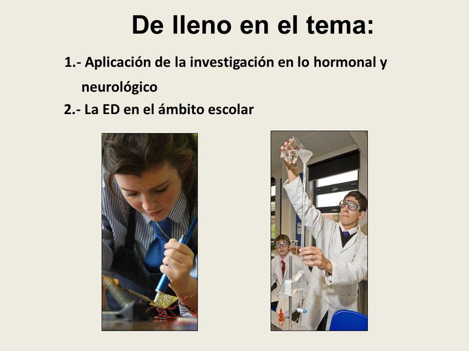 De lleno en el tema: 1.- Aplicación de la investigación en lo hormonal y.