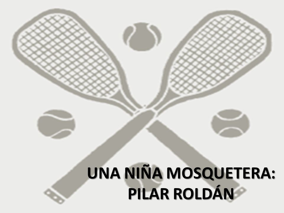 UNA NIÑA MOSQUETERA: PILAR ROLDÁN