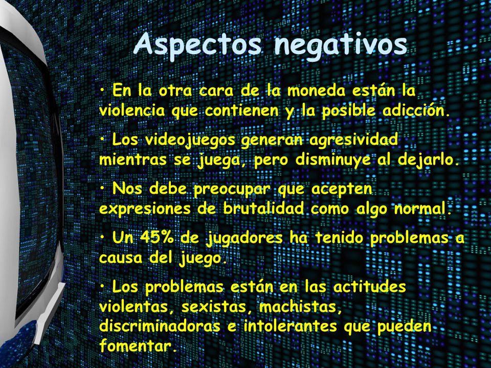 Aspectos negativos En la otra cara de la moneda están la violencia que contienen y la posible adicción.