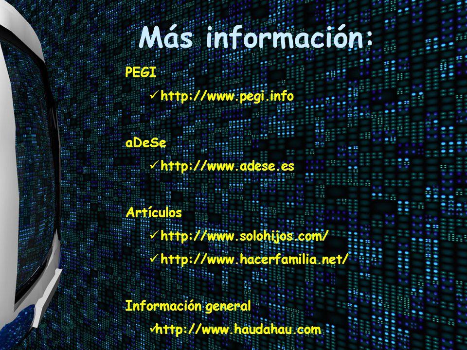 Más información: PEGI http://www.pegi.info aDeSe http://www.adese.es