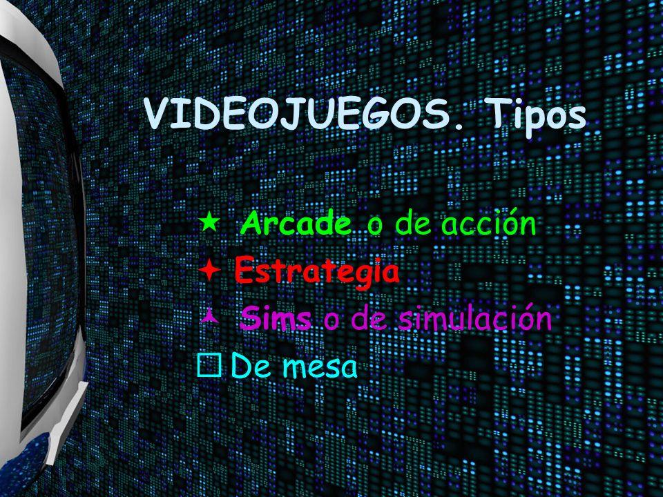 VIDEOJUEGOS. Tipos Arcade o de acción Estrategia Sims o de simulación