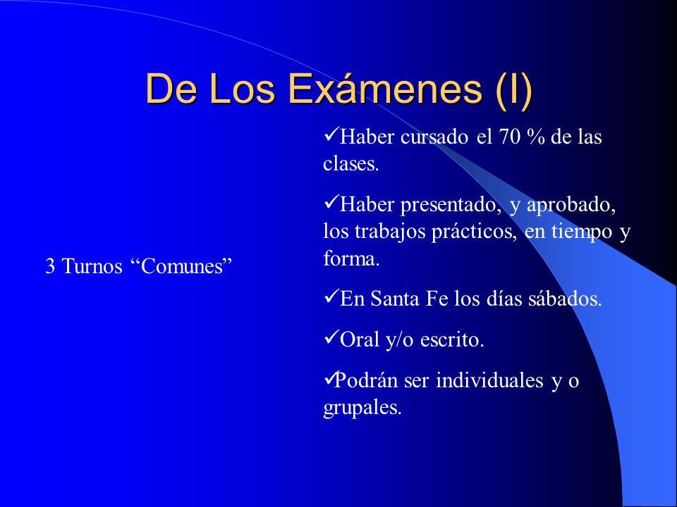 De Los Exámenes (I) Haber cursado el 70 % de las clases.