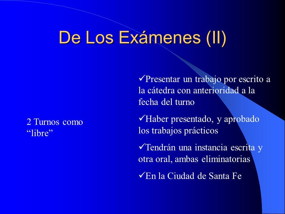 De Los Exámenes (II) Presentar un trabajo por escrito a la cátedra con anterioridad a la fecha del turno.