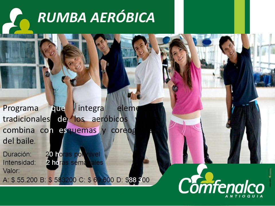 RUMBA AERÓBICA Programa que integra elementos tradicionales de los aeróbicos y los combina con esquemas y coreografías del baile.