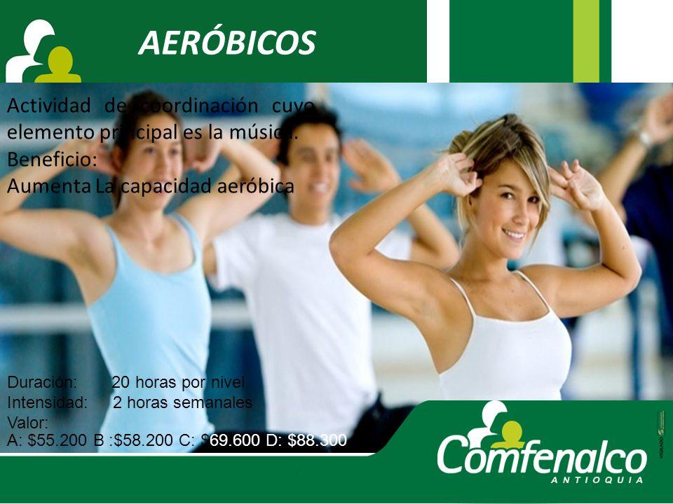 AERÓBICOS Actividad de coordinación cuyo elemento principal es la música. Beneficio: Aumenta La capacidad aeróbica.