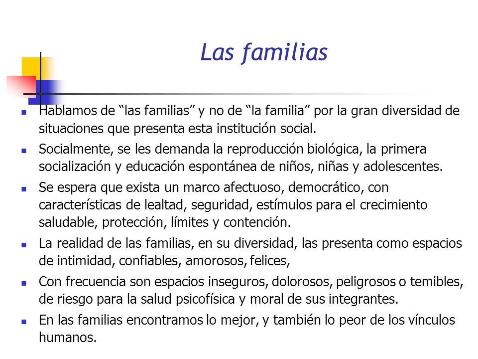 Las familias Hablamos de las familias y no de la familia por la gran diversidad de situaciones que presenta esta institución social.