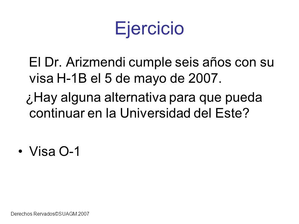 Ejercicio El Dr. Arizmendi cumple seis años con su visa H-1B el 5 de mayo de 2007.