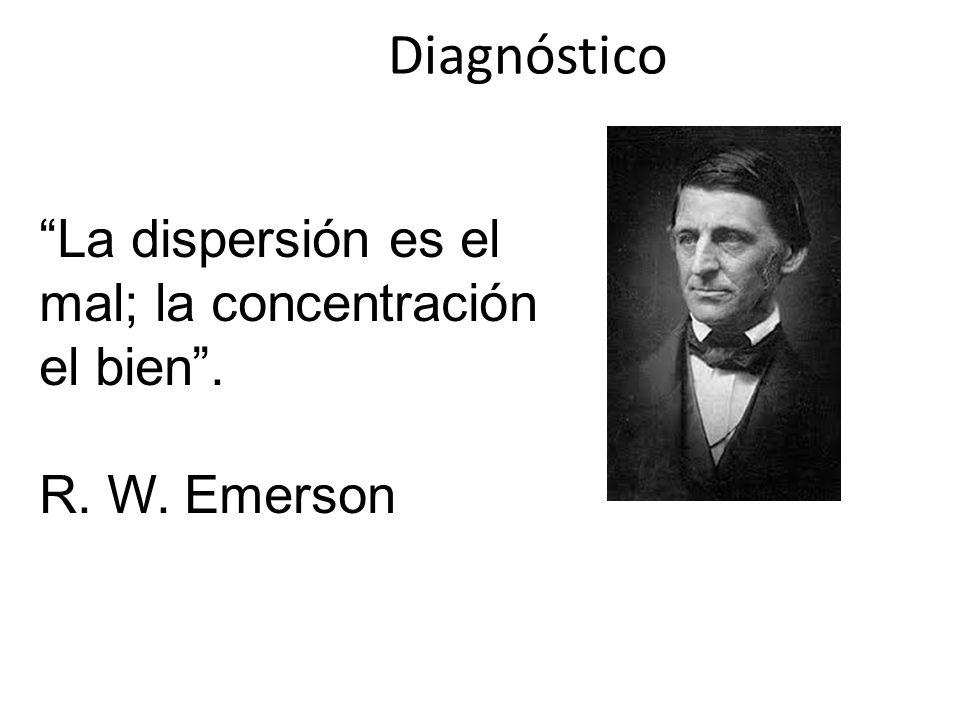 Diagnóstico La dispersión es el mal; la concentración el bien .