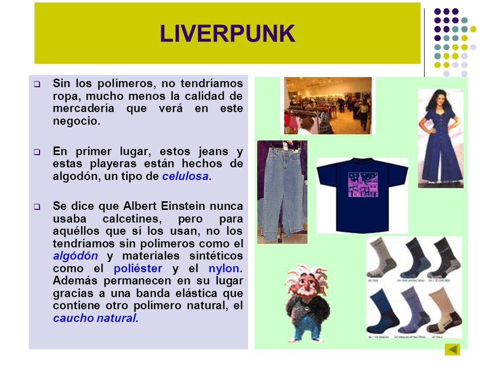 LIVERPUNK Sin los polímeros, no tendríamos ropa, mucho menos la calidad de mercadería que verá en este negocio.