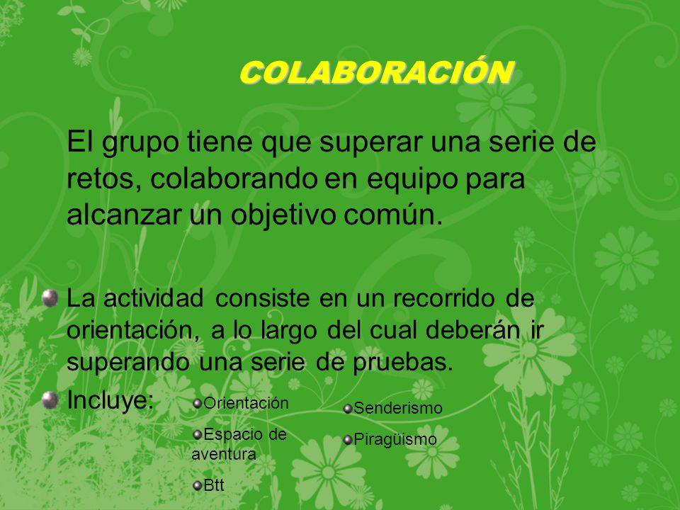 COLABORACIÓN El grupo tiene que superar una serie de retos, colaborando en equipo para alcanzar un objetivo común.