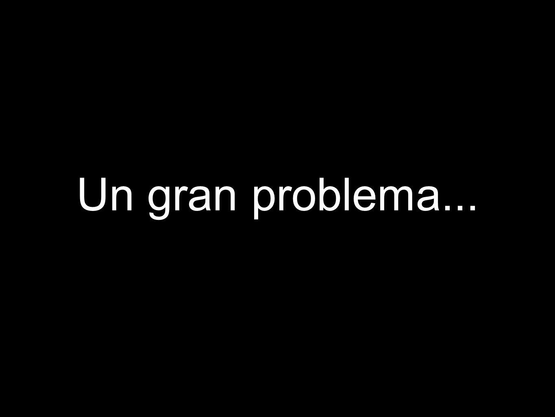 Un gran problema...