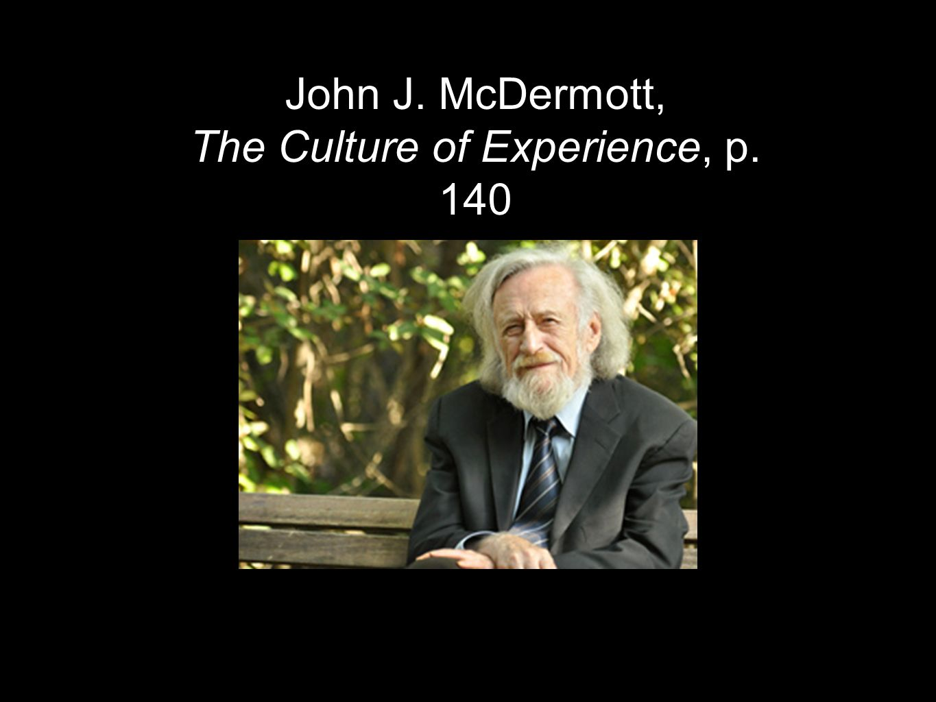 John J. McDermott, The Culture of Experience, p. 140
