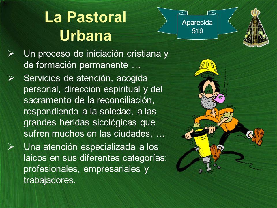 La Pastoral Urbana Aparecida. 519. Un proceso de iniciación cristiana y de formación permanente …
