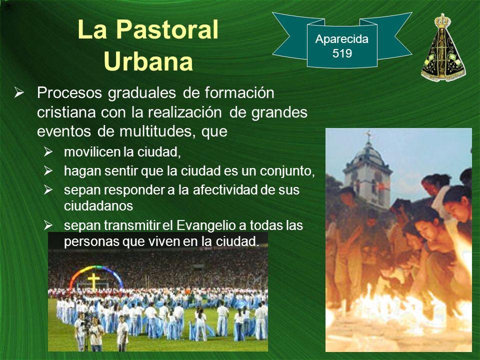 La Pastoral Urbana Aparecida. 519. Procesos graduales de formación cristiana con la realización de grandes eventos de multitudes, que.