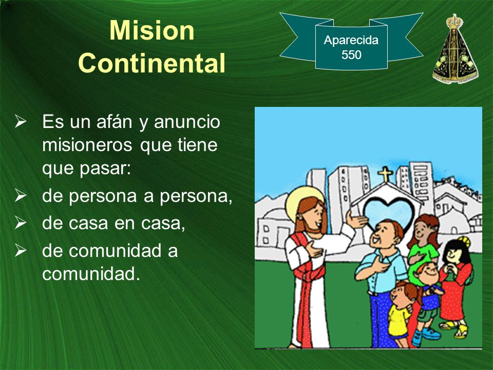 Mision Continental Aparecida. 550. Es un afán y anuncio misioneros que tiene que pasar: de persona a persona,