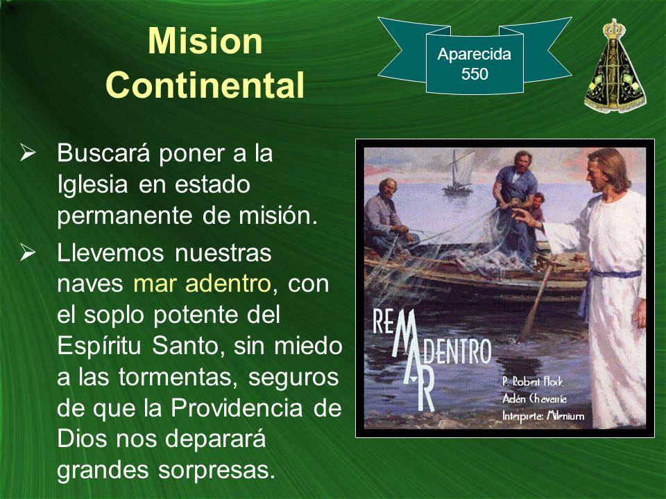 Mision Continental Aparecida. 550. Buscará poner a la Iglesia en estado permanente de misión.