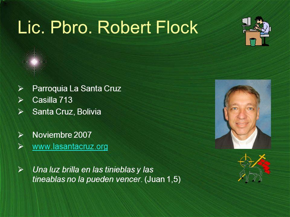 Lic. Pbro. Robert Flock Parroquia La Santa Cruz Casilla 713