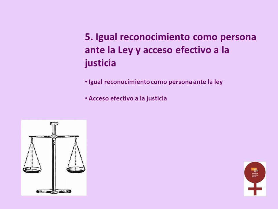 5. Igual reconocimiento como persona ante la Ley y acceso efectivo a la justicia