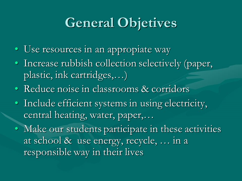 General Objetives Use resources in an appropiate way